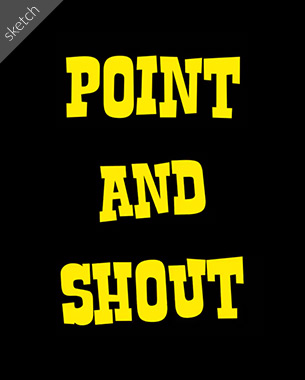 Point and Shout